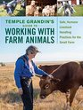 Temple Grandin's Guide to Working with Farm Animals Safe Humane Livestock Handling Practices for the Small Farm