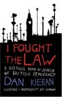 I Fought the Law A Riotous Romp in Search of British Democracy