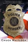 Police Heroes True Stories of Courage About America's Brave Men Women and K-9 Officers