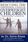 Rescuing the Emotional Lives of Our Overweight Children  What Our Kids Go Through-And How We Can Help