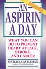 An Aspirin a Day: What You Can Do to Prevent Heart Attack, Stroke, and Cancer