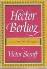Hector Berlioz An illustrated biography