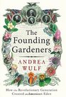 The Founding Gardeners How the Revolutionary Generation Created an American Eden Andrea Wulf