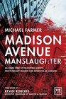 Madison Avenue Manslaughter An Inside View of FeeCutting Clients ProfitHungry Owners and Declining Ad Agencies