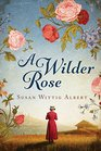 A Wilder Rose A Novel