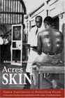 Acres of Skin: Human Experiments at Holmesburg Prison : A True Story of Abuse and Exploitation in the Name of Medical Science