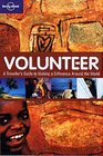 Volunteer A Traveler's Guide to Making a Difference Around the World