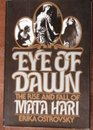 Eye of Dawn The Rise and Fall of Mata Hari
