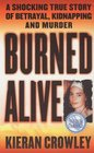 Burned Alive : A Shocking True Story of Betrayal, Kidnapping, and Murder (St. Martin's True Crime Library)