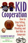 Kid Cooperation How to Stop Yelling Nagging and Pleading and Get Kids to Cooperate
