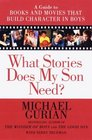 What Stories Does My Son Need A Guide to Books and Movies That Build Character in Boys