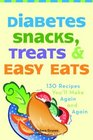 Diabetes Snacks Treats and Easy Eats 150 Recipes You'll Make Again and Again