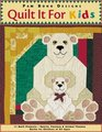 Quilt it For Kids: 11 Quilt Projects ¥ Sports, Fantasy  Animal Themes ¥ Quilts for Children of All Ages