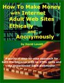 How to Make Money with Internet Adult Web Sites Ethically and Anonymously