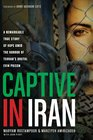Captive in Iran A Remarkable True Story of Hope Amid the Horror of Tehran's Brutal Evin Prison