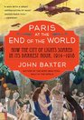 Paris at the End of the World The City of Light During the Great War 1914-1918
