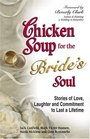 Chicken Soup for the Bride's Soul : Stories of Love, Laughter and Commitment to Last a Lifetime (Canfield, Jack)