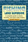 Fishing Lake Superior A Complete Guide to Stream Shoreline and Open-Water Angling