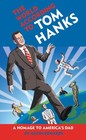 The World According to Tom Hanks The Life the Obsessions the Good Deeds of America's Most Decent Guy