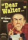 Dear Walter...
