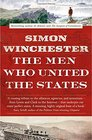 The Men Who United the States The Amazing Stories of the Explorers Inventors and Mavericks Who Made America