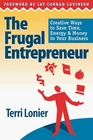 The Frugal Entrepreneur: Creative Ways to Save Time, Energy & Money in Your Business