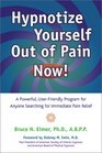 Hypnotize Yourself Out of Pain Now!: A Powerful, User Friendly Program for Anyone Searching for Immediate Pain Relief