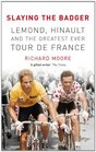 Slaying the Badger LeMond Hinault and the Greatest Ever Tour de France