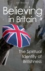 Believing in Britain The Spiritual Identity of Britishness