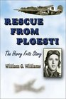 Rescue from Ploesti The Harry Fritz Story  A World War II Triumph