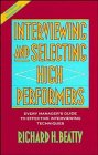 Interviewing and Selecting High Performers Every Manager's Guide to Effective Interviewing Techniques