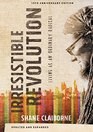 The Irresistible Revolution Updated and Expanded Living as an Ordinary Radical