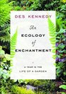 An Ecology of Enchantment A Year in the Life of a Garden