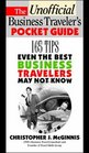 The Unoffcial Business Traveler's Pocket Guide 249 Tips Even the Best Business Traveler May Not Know