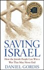Saving Israel How the Jewish People Can Win a War That May Never End