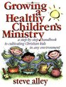 Growing a Healthy Children's Ministry: Step-By-Step Handbook to Cultivating Christian Kids in Any Environment