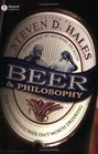Beer and Philosophy: The Unexamined Beer Isn't Worth Drinking (Epicurean Trilogy)