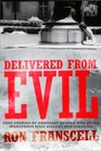 Delivered from Evil Stories from Survivors Who Witnessed Mass Killings and Lived to Tell About It
