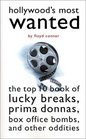 Hollywood's Most Wanted: The Top 10 Book of Lucky Breaks, Prima Donnas, Box Office Bombs, and Other Oddities (Brassey's Most Wanted)