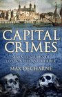 Capital Crimes Seven Centuries of London Life and Murder