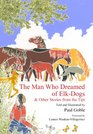 The Man Who Dreamed of Elk Dogs  Other Stories from Tipi