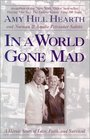 In a World Gone Mad A Heroic Story of Love Faith and Survival