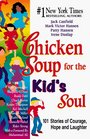 Chicken Soup for the Kid's Soul 102 Stories to Give Kids Courage Hope Laughter