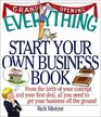 The Everything Start Your Own Business Book From the Birth of Your Concept and Your First Deal All You Need to Get Your Business Off the Ground