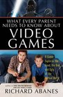 What Every Parent Needs to Know About Video Games: A Gamer Explores the Good, Bad, and Ugly of the Virtual World