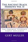 The Ancient Black Hebrews Vol II The Forensic Evidence Simply Explained
