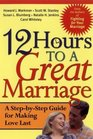12 Hours to a Great Marriage : A Step-by-Step Guide for Making Love Last