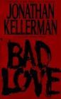 Bad Love (Alex Delaware, Bk 8)