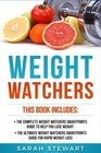 Weight Watchers The Complete Weight Watchers Smartpoints Guide to Help you Lose Weight The Ultimate Weight Watchers Smartpoints Guide to Help you Lose Weight