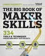 The Big Book of Maker Skills (Popular Science): 334 Tools & Techniques for Building Great Tech Projects